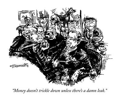 People Drawing - Money Doesn't Trickle Down Unless There's A Damn by William Hamilton