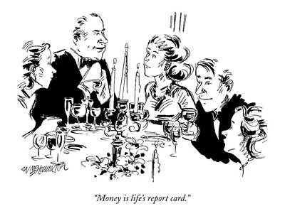 Dine Drawing - Money Is Life's Report Card by William Hamilton