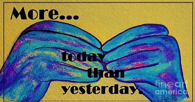 More Today Than Yesterday - American Sign Language Art Print by Eloise Schneider