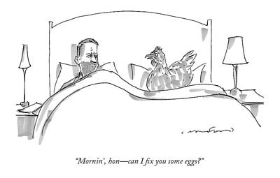 Chicken Drawing - Mornin', Hon - Can I Fix You Some Eggs? by Michael Crawford