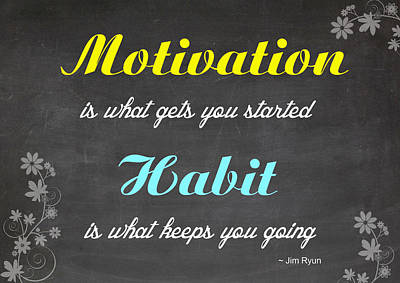 Digital Art - Motivation Is What Gets You Startet - Habit Is What Keeps You Going - Motivational Quote by Art Photography