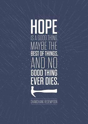 Redemption Digital Art - Hope Is A Good Thing Maybe The Best Of Things Inspirational Quotes Poster by Lab No 4 - The Quotography Department