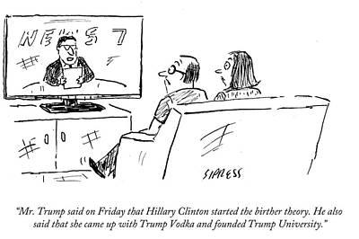 Hillary Clinton Drawing - Mr Trump Said On Friday That Hillary Cliton by David Sipress