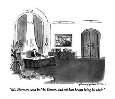 Chair Drawing - Ms. Harmon, Send In Mr. Dexter, And Tell by Bernard Schoenbaum