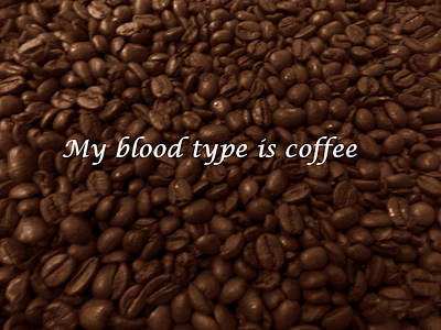 Photograph - My Blood Type Is Coffee by Carolyn Repka