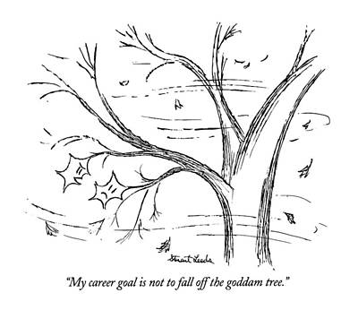 Fall Leaves Drawing - My Career Goal Is Not To Fall Off The Goddam Tree by Stuart Leeds
