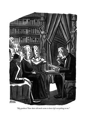 Inheritance Drawing - My Goodness! Your Dear Old Uncle Seems by Peter Arno