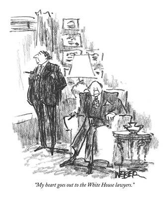 White House Drawing - My Heart Goes Out To The White House Lawyers by Robert Weber