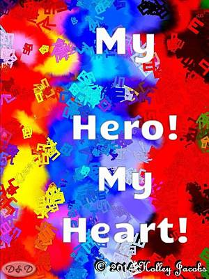 Mixed Media - My Hero My Heart by Holley Jacobs