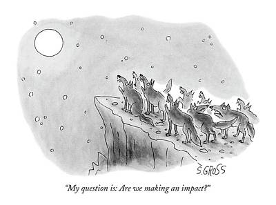 Wolf Drawing - My Question Is: Are We Making An Impact? by Sam Gross