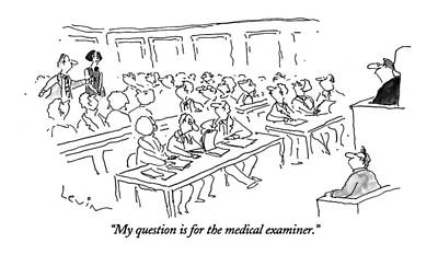 My Question Is For The Medical Examiner Art Print by Arnie Levin