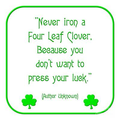 Digital Art - Never Iron A Four Leaf Clover Because You Dont Want To Press Your Luck by Rose Santuci-Sofranko