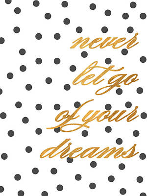 Lets Go Digital Art - Never Let Go Of Your Dreams by South Social Studio
