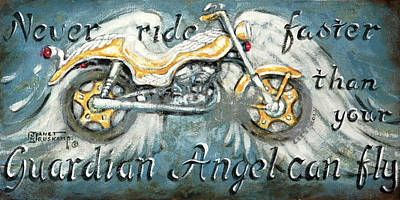 Motorcyle Painting - Never Ride Faster Than Your Guardian Angel Can Fly by Janet  Kruskamp