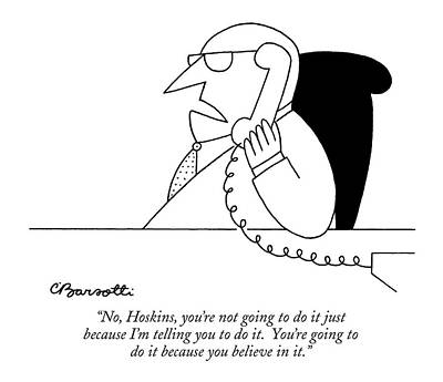 Boss Drawing - No, Hoskins, You're Not Going by Charles Barsotti