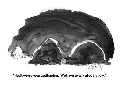 Cave Drawing - No, It Won't Keep Until Spring.  We Have To Talk by Donald Reilly