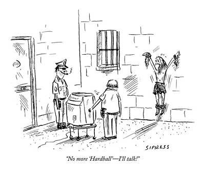 David Drawing - No More 'hardball' - I'll Talk! by David Sipress