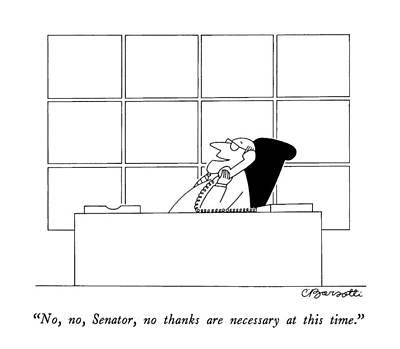 No, No, Senator, No Thanks Are Necessary At This Art Print by Charles Barsotti