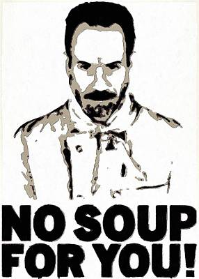 Jambalaya Painting - No Soup For You by Florian Rodarte