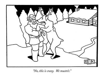 Santa Claus Drawing - No, This Is Crazy.  We Mustn't by Bruce Eric Kaplan