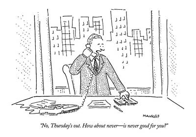 Top Drawing - No, Thursday's Out. How About Never - by Robert Mankoff