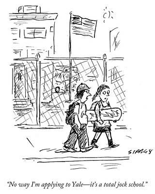 Cartoons Drawing - No Way I'm Applying To Yale It's A Total Jock by David Sipress