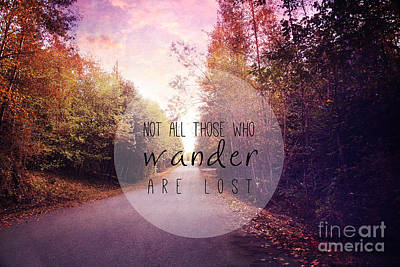 Not All Those Who Wander Are Lost Art Print by Sylvia Cook