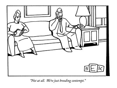 Couch Drawing - Not At All.  We're Just Breeding Contempt by Bruce Eric Kaplan