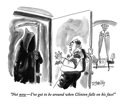 Grim Reaper Drawing - Not Now - I've Got To Be Around When Clinton by Donald Reilly
