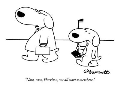 Dog Walking Drawing - Now, Now, Harrison, We All Start Somewhere by Charles Barsotti