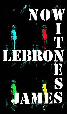 Photograph - Now Witness Lebron James by J Anthony