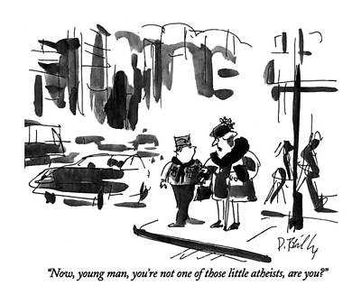 Long Street Drawing - Now, Young Man, You're Not One Of Those Little by Donald Reilly