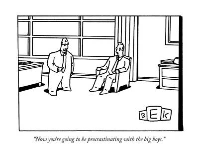 Promotion Drawing - Now You're Going To Be Procrastinating by Bruce Eric Kaplan