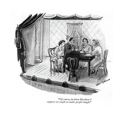 Theater Drawing - Of Course, In Times Like These I Suppose We Ought by Helen E. Hokinson