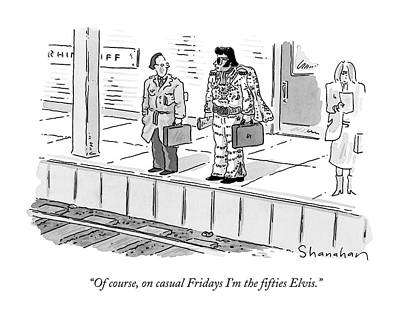 Elvis Drawing - Of Course, On Casual Fridays I'm The ?fties Elvis by Danny Shanahan