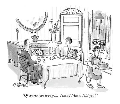 Of Course, We Love You.  Hasn't Maria Told You? Art Print by Peter Steiner