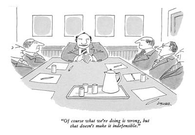 Boardroom Drawing - Of Course What We're Doing Is Wrong by Jack Ziegler