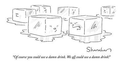 Danny Drawing - Of Course You Could Use A Damn Drink. We All by Danny Shanahan