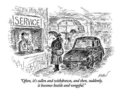 Mechanic Drawing - Often, It's Sullen And Withdrawn, And Then by Edward Koren