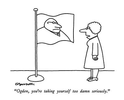 Flag Drawing - Ogden, You're Taking Yourself Too Damn Seriously by Charles Barsotti