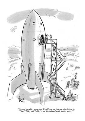 Rocket Drawing - Oh, And One Thing More, Joe.  Would You See That by Richard Decker