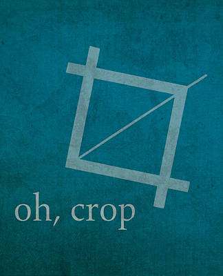 Oh Crop Photoshop Designer Humor Poster Art Print by Design Turnpike