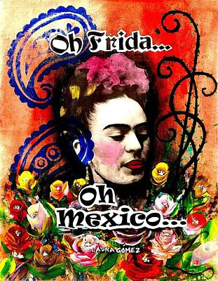 Kahlo Mixed Media - Oh Frida - Oh Mexico by Laura  Gomez