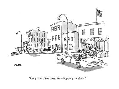 Driving Out Drawing - Oh, Great! Here Comes The Obligatory Car Chase by Jack Ziegler
