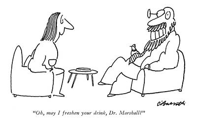 Wine Glasses Drawing - Oh, May I Freshen Your Drink, Dr. Marshall? by Charles Barsotti