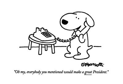 Oh My, Everybody You Mentioned Would Make A Great Art Print by Charles Barsotti
