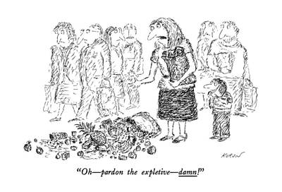 Grocery Drawing - Oh - Pardon The Expletive - Damn! by Edward Koren
