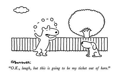 Juggling Drawing - O.k., Laugh, But This Is Going To Be My Ticket by Charles Barsotti