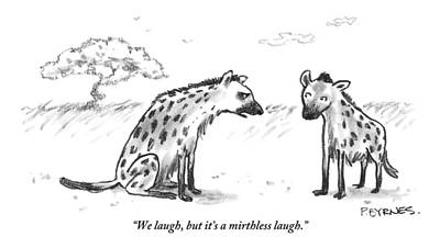 Laugh Drawing - One Hyena Explains To Another by Pat Byrnes