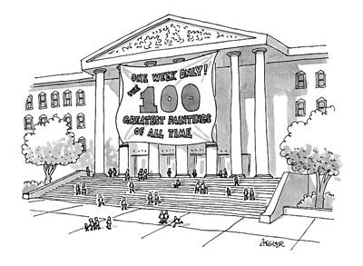 Museums Drawing - One Week Only! The 100 Greatest Paintings Of All by Jack Ziegler